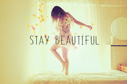 Be yourself, be confident and stay beautiful!