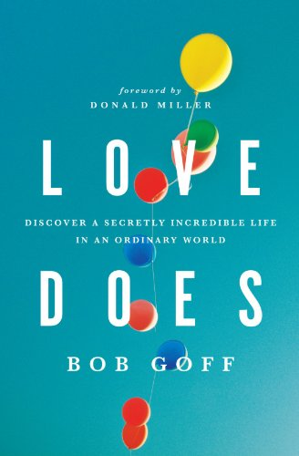 Love Does: Discover a Secretly Incredible Life in an Ordinary World 2