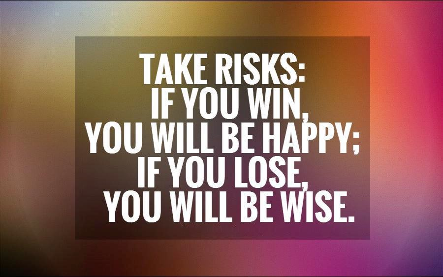 you might be happy taking risks